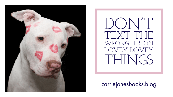 Don't Text The Wrong Person LOVEY DOVEY Things