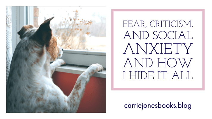 Fear, Criticism, and Social Anxiety and how I hide it all