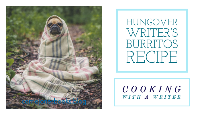 Hungover Writer Burrito- Cooking With a Writer, Vegetarian Recipes and Stuff