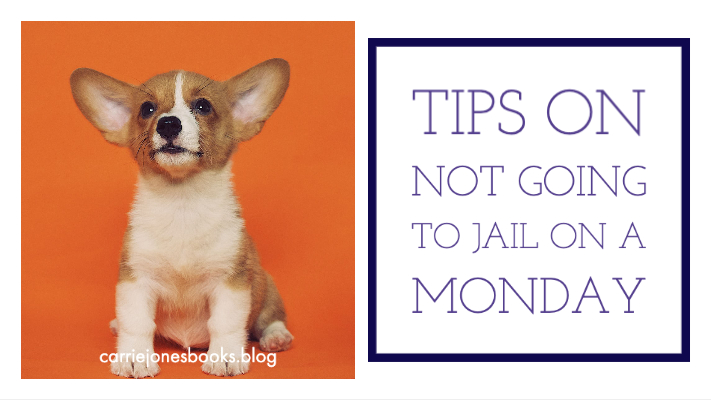 Tips on Not Going to Jail on a Monday