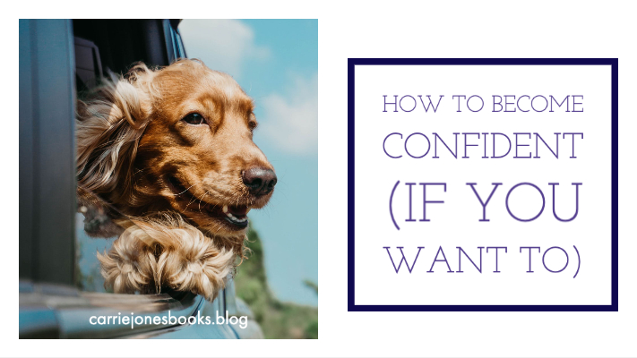 How to Become Confident (if you want to)