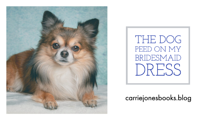 The Dog Peed on My Bridesmaid Dress