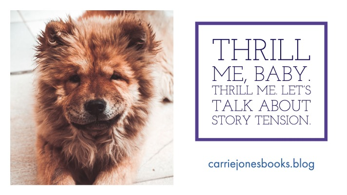 Thrill Me, Baby. Thrill Me. Let's Talk About Story Tension.
