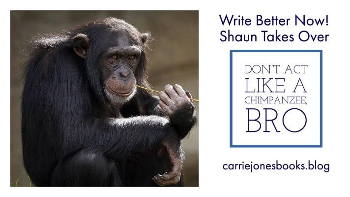 Bro, don't act like a chimpanzee