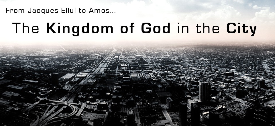 The Mission of God in the City from Jacques Ellul to Amos
