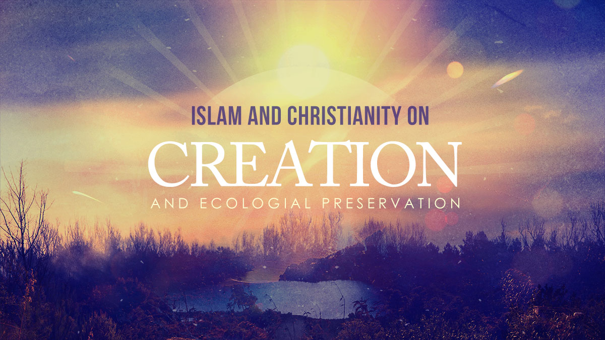 Islam and Christianity Dialogue on Creation and Ecological Preservation