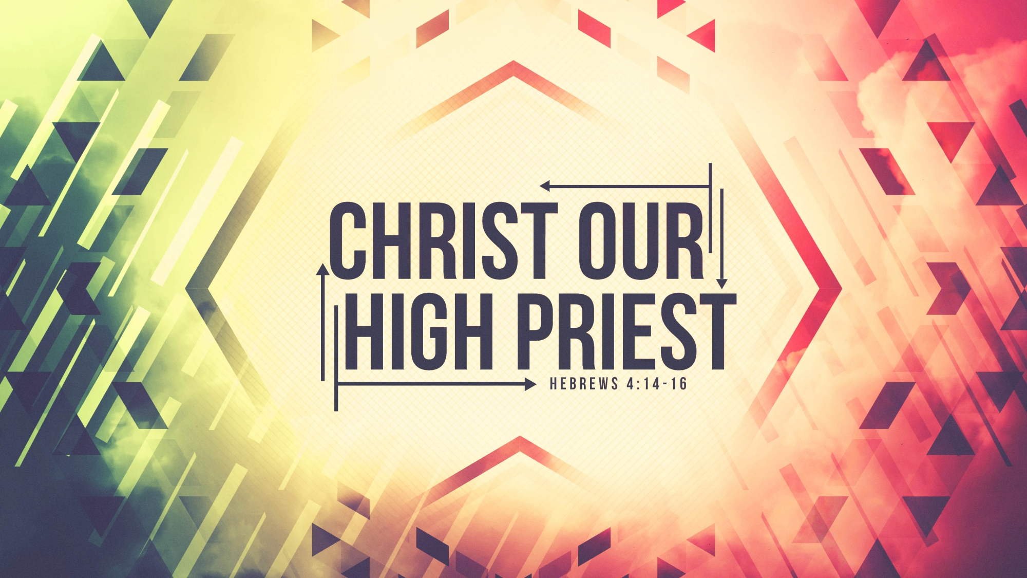 Hebrews 4 – Christ our Great High Priest