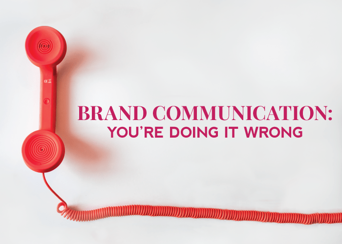 Brand Communication: You're Doing It Wrong