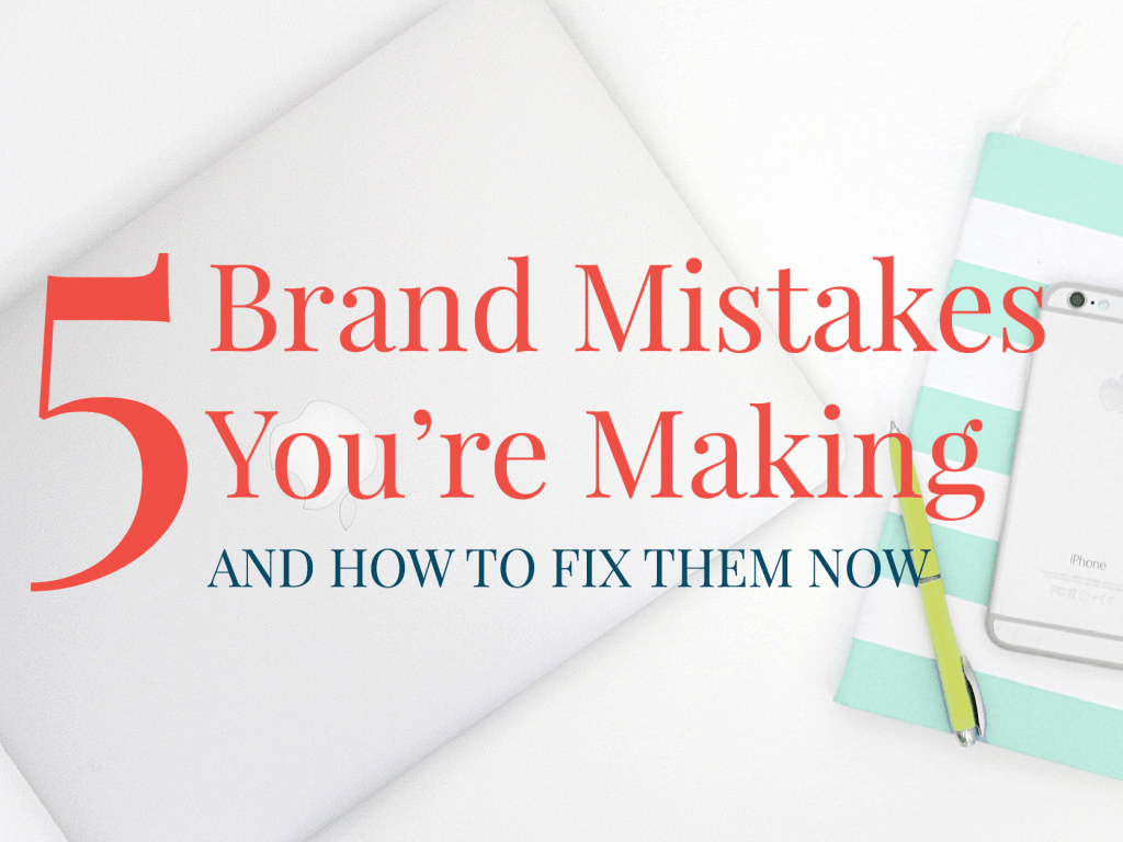 5 Brand Mistakes You're Making and How To Fix Them Now