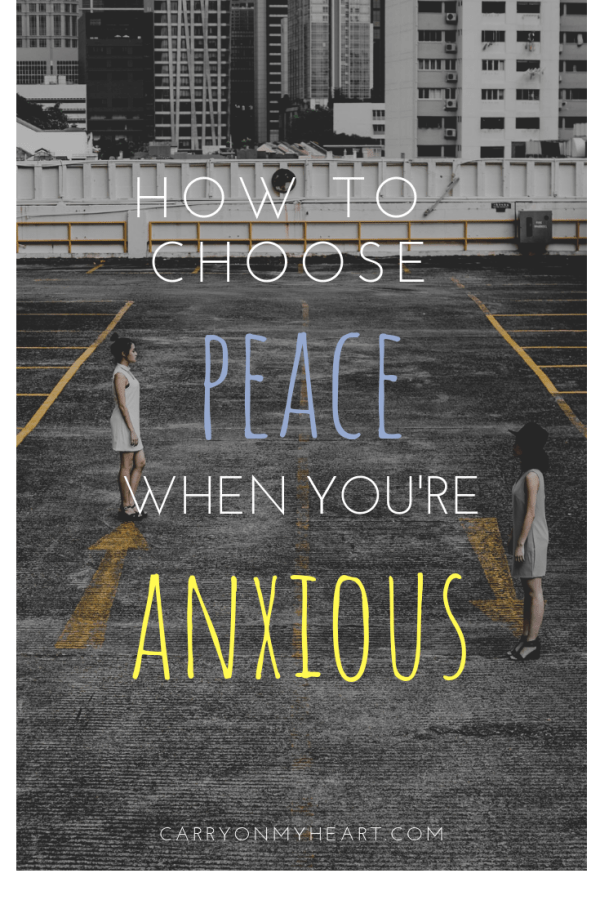 How to choose peace when you're anxious