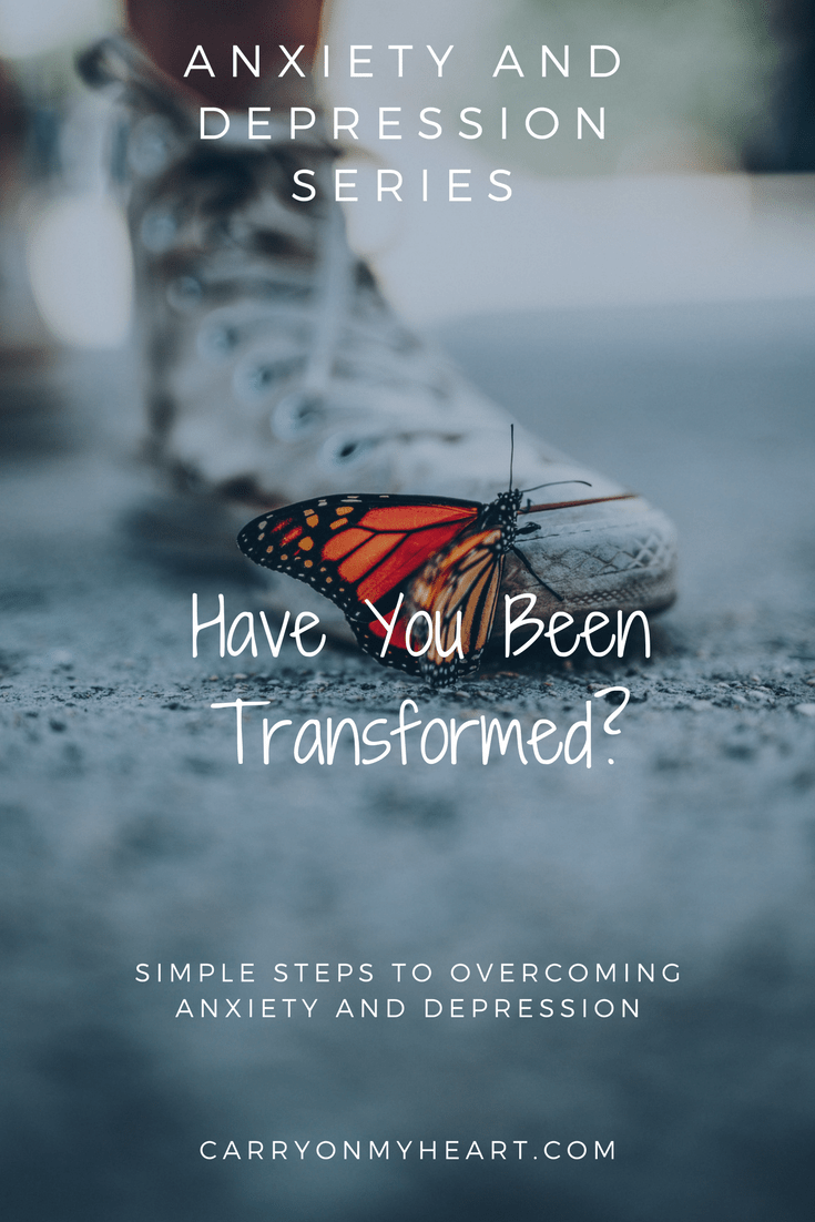 Anxiety and Depression Series - Have You Been Transformed? #transformed #hope