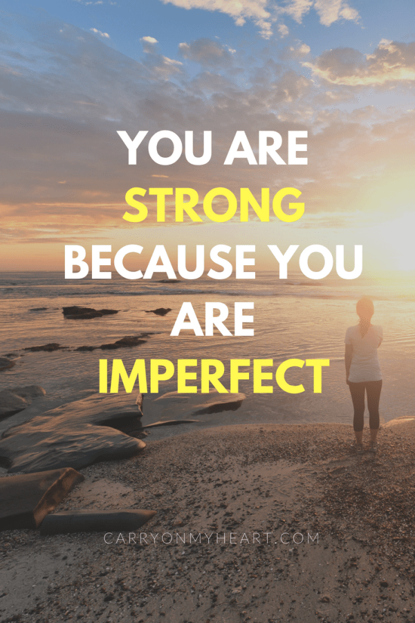 You are strong because you are imperfect…