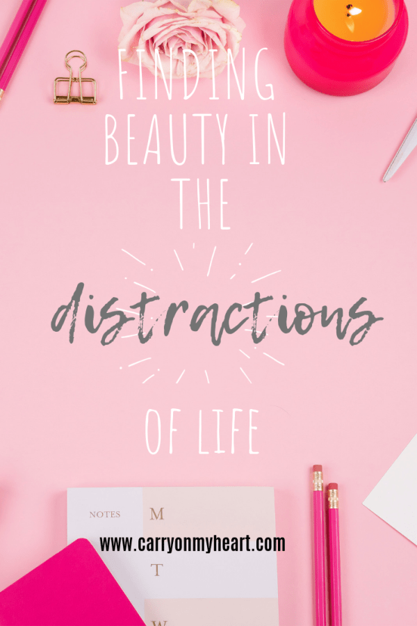 Finding beauty in the distractions of life