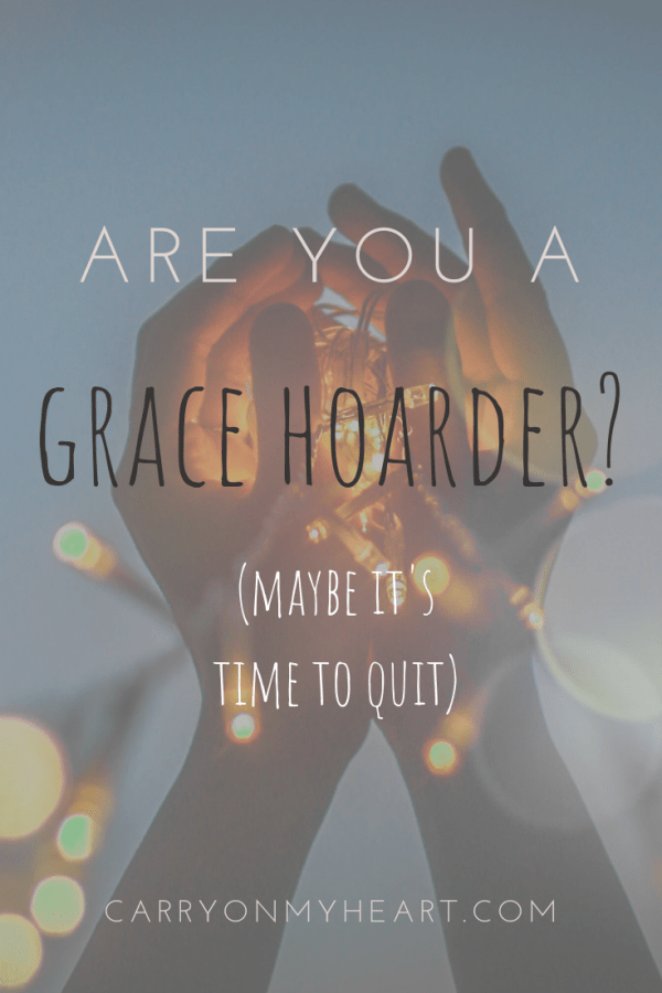 Are you a grace hoarder?