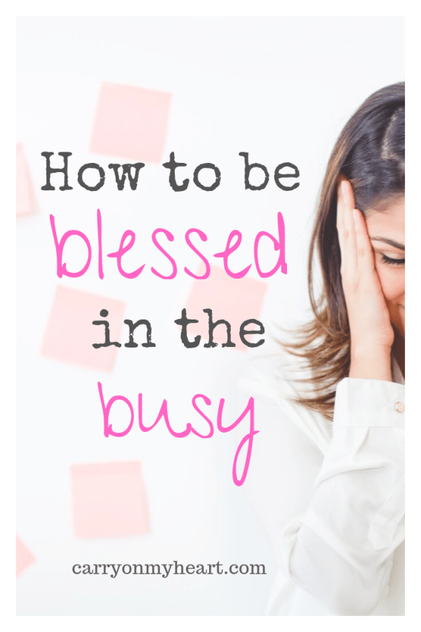 How to be blessed in the busy