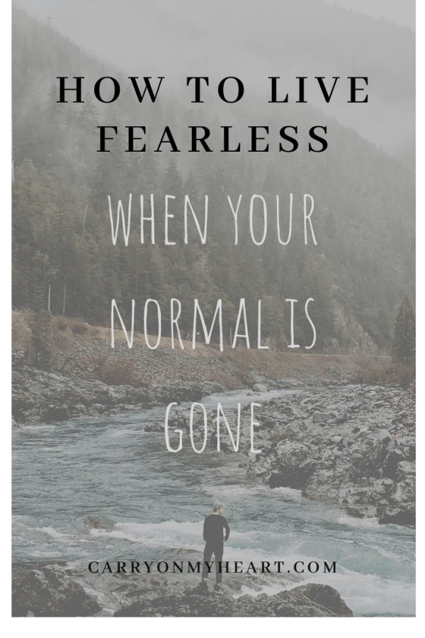 How to live fearless when your normal is gone