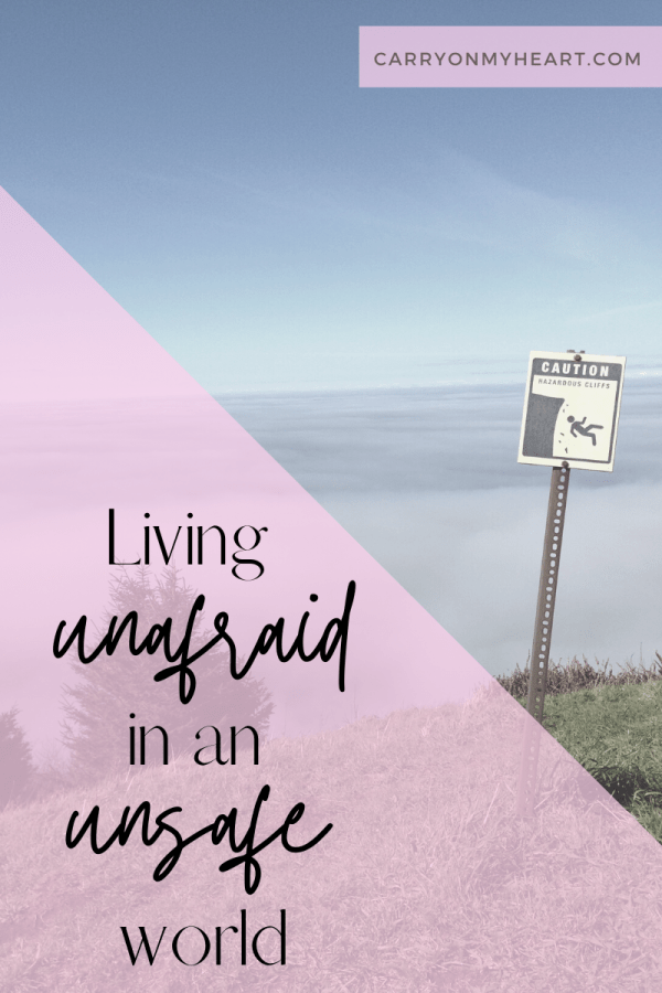 Living unafraid in an unsafe world