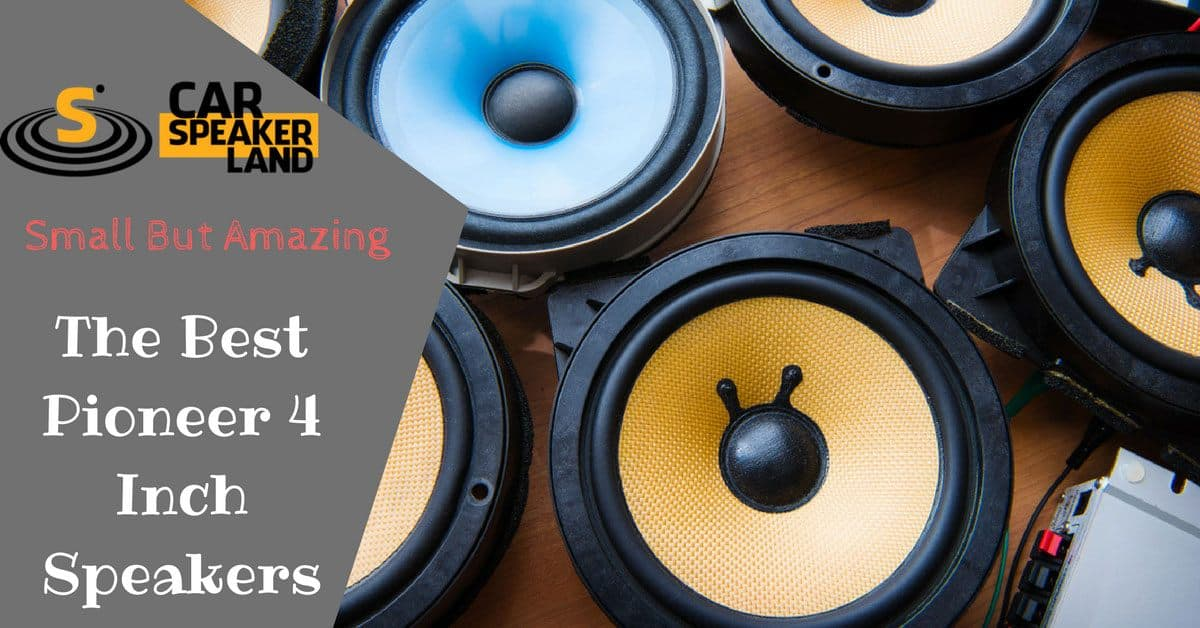 best pioneer 4 inch car speakers