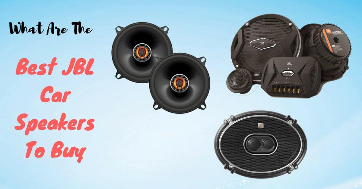 What Are The Best JBL Car Speakers To Buy
