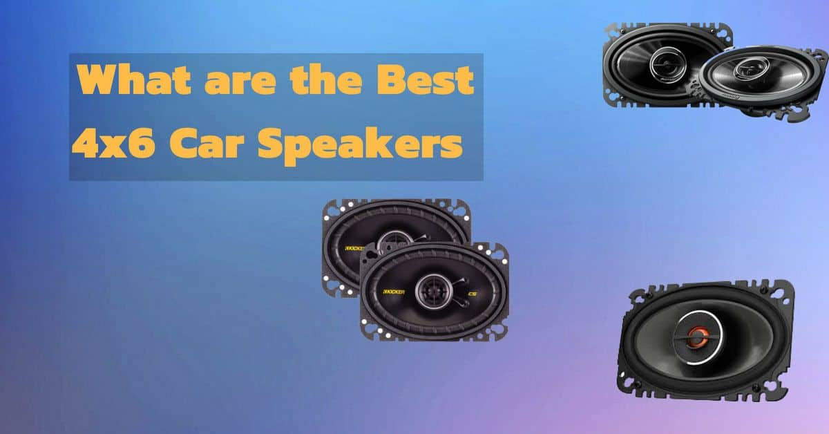 What are the Best 4x6 Car Speakers