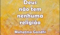 Deus não tem nenhuma religião. Mahatma Gandhi