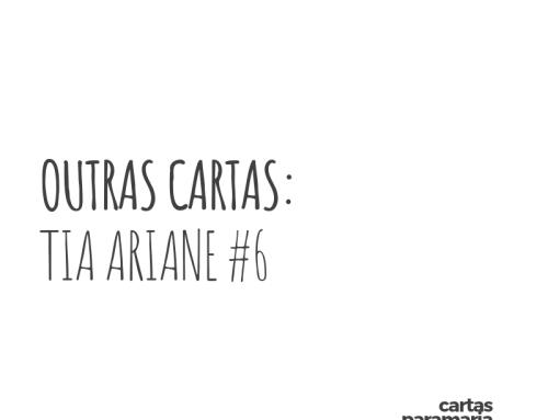 Outras cartas: Tia Ariane #6