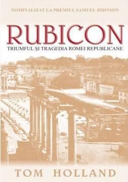 Rubicon. Triumful și tragedia Romei Republicane