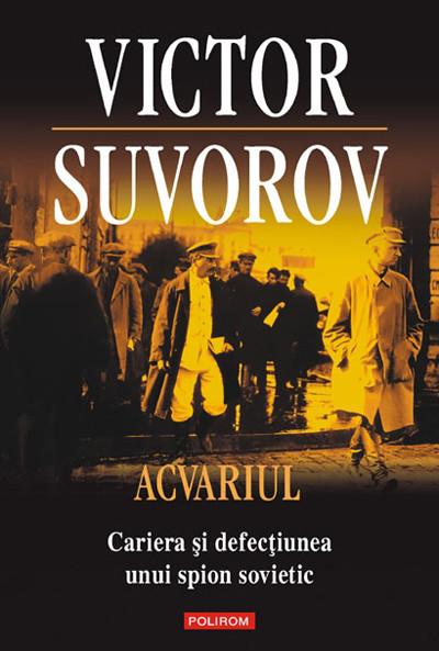 Acvariul. Cariera și defecțiunea unui spion sovietic