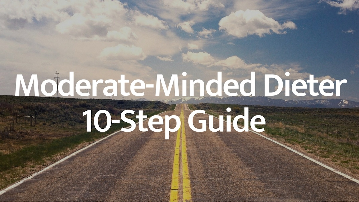 10-Step Guide To Become a Moderate-Minded Dieter