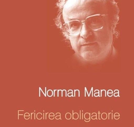 Fericirea obligatorie de Norman Manea