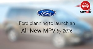 Ford Planning to Launch an All-New MPV by 2016