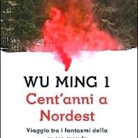 CENT'ANNI A NORDEST | in libreria il nuovo libro di WU MING 1 | Apre THE BURNING e focus su THE WANDERING