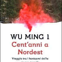 CENT'ANNI A NORDEST | in libreria il nuovo libro di WU MING 1 | Apre THE BURNING e focus su THE WANDERING