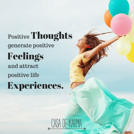 Positive thoughts generate positive feelings and attract positive life experiences