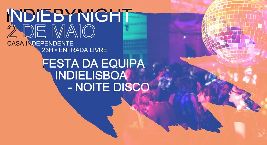 IndieByNight   Festa Equipa Indie Lisboa – Noite Disco   2 Maio   23h