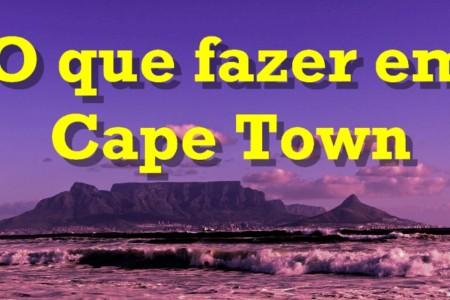 O que fazer em Cape Town – 30 Principais Atrações – 2019