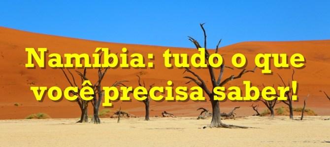 Namíbia: dicas práticas para sua viagem