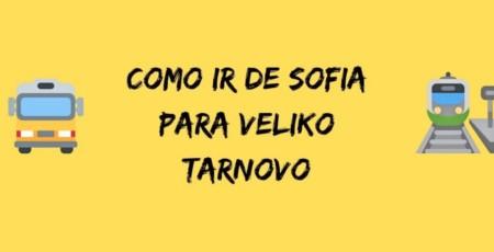 Como ir de Sofia para Veliko Tarnovo – Bulgária