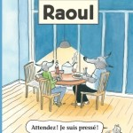 Raoul : Attendez ! Je suis pressé !
