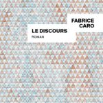 Le discours – Fabrice Caro (Gallimard)