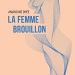 La femme-brouillon – Amandine Dhée (La Contre-allée)