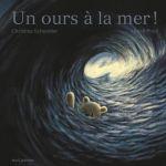 Un ours à la mer! – Christine Schneider et Hervé Pinel (Seuil jeunesse)