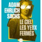 [Rentrée littéraire 2020] Le ciel les yeux fermés – Adam Ehrlich Sachs (Inculte)