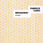 Broadway – Fabrice Caro (Gallimard)