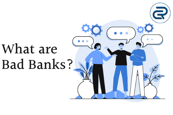 What are Bad Banks?