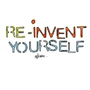 A simple graphic telling people to re-invent themselves.