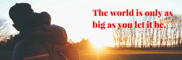 31 Things I Know Now That I'm 31- #1—The World is Bigger Than Your Backyard—The world is only as big as you let it be.