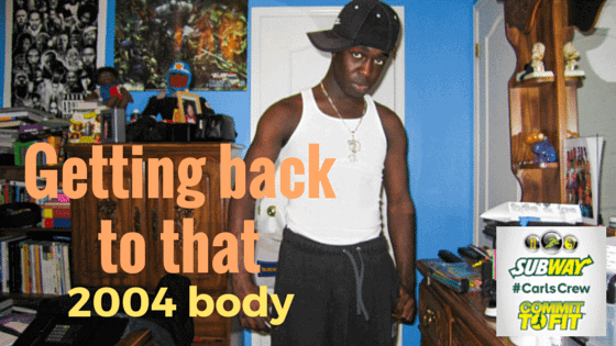 Subway Canada Helps Me #BuildAWinner—the #CarlsCrew Wrap-Up!—Getting back to that 2004 body