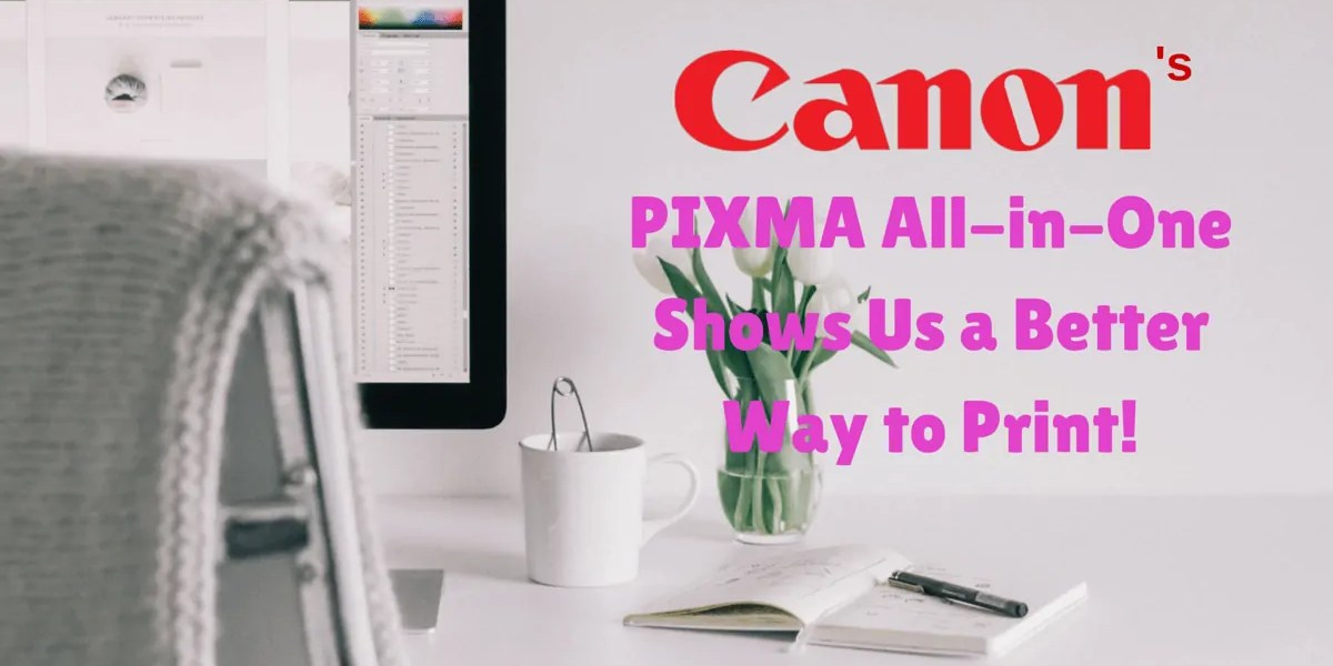 Canon Canada's PIXMA All-in-One Shows Us a Better Way to Print!