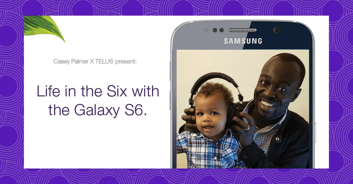Casey Palmer x TELUS Present — Life in the Six with the Galaxy S6!